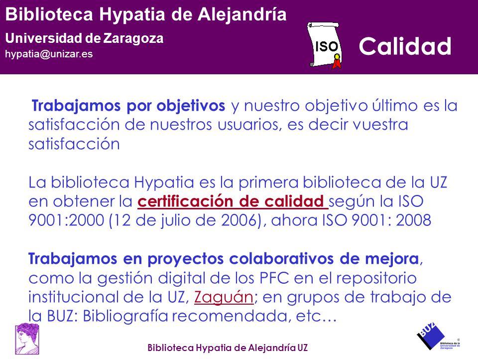 Biblioteca Hypatia de Alejandría UZ Biblioteca Hypatia de Alejandría Universidad de Zaragoza hypatia@unizar.es Calidad Trabajamos por objetivos y nues