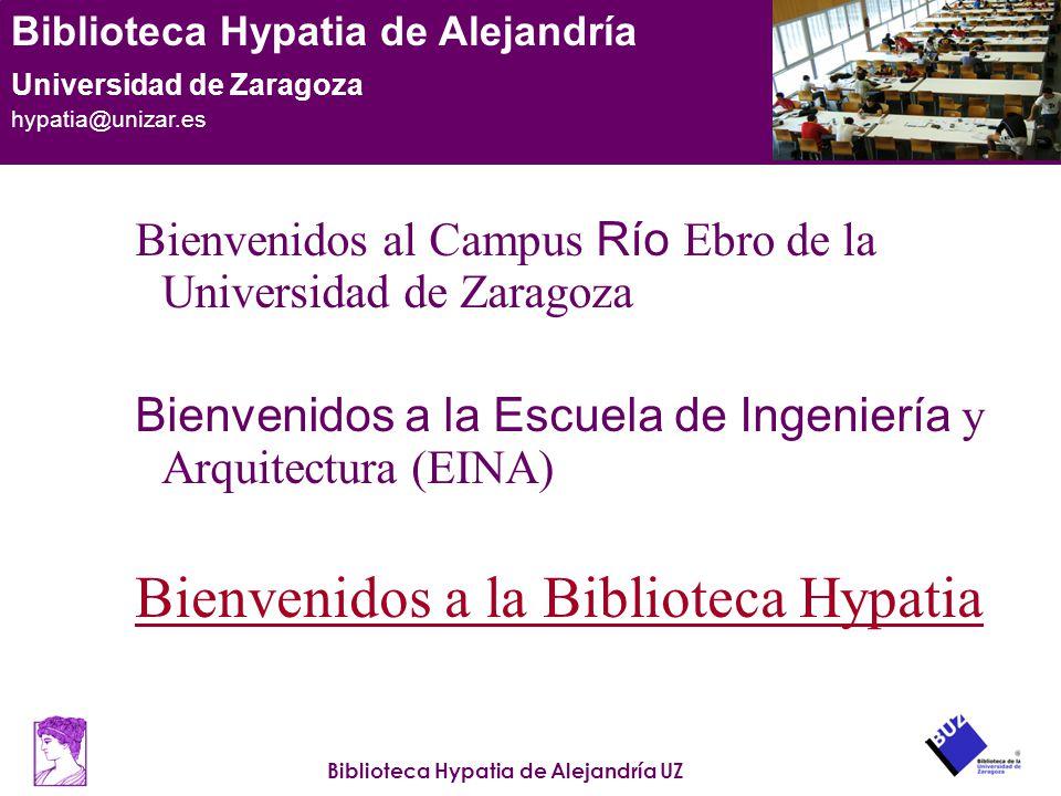 Biblioteca Hypatia de Alejandría UZ Biblioteca Hypatia de Alejandría Universidad de Zaragoza hypatia@unizar.es GUIÓN Bienvenidos al Campus Río Ebro de