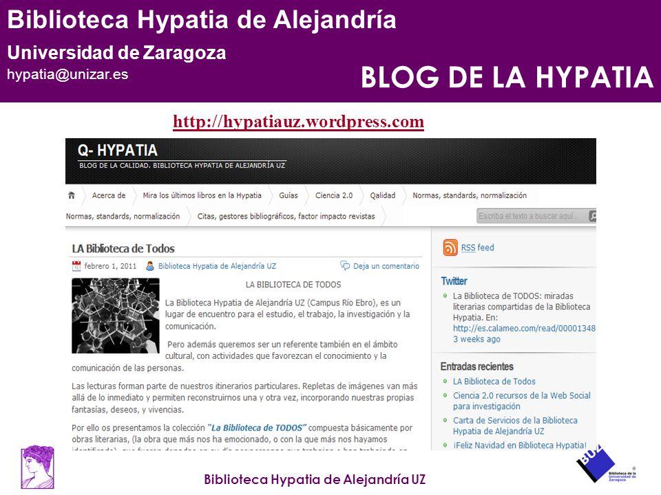 Biblioteca Hypatia de Alejandría UZ Biblioteca Hypatia de Alejandría Universidad de Zaragoza hypatia@unizar.es BLOG DE LA HYPATIA http://hypatiauz.wor