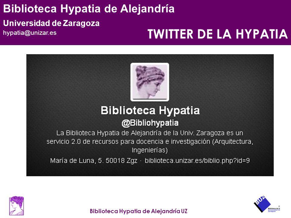 Biblioteca Hypatia de Alejandría UZ Biblioteca Hypatia de Alejandría Universidad de Zaragoza hypatia@unizar.es TWITTER DE LA HYPATIA