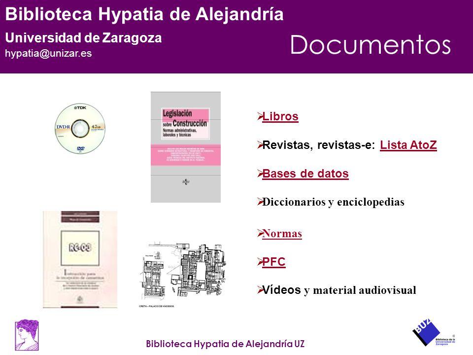 Biblioteca Hypatia de Alejandría UZ Biblioteca Hypatia de Alejandría Universidad de Zaragoza hypatia@unizar.es Libros Revistas, revistas-e: Lista AtoZ