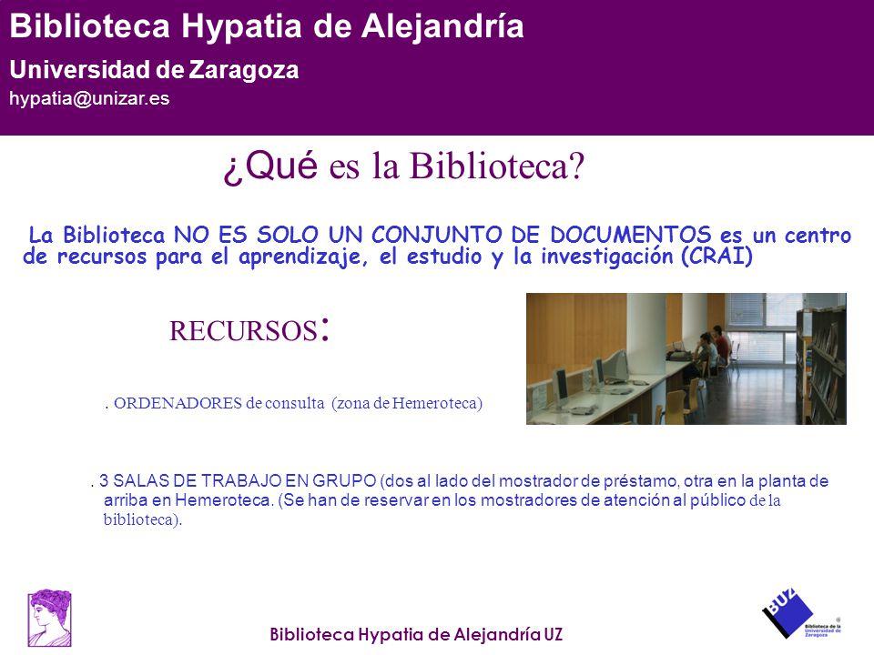 Biblioteca Hypatia de Alejandría UZ Biblioteca Hypatia de Alejandría Universidad de Zaragoza hypatia@unizar.es ¿Qué es la biblioteca.