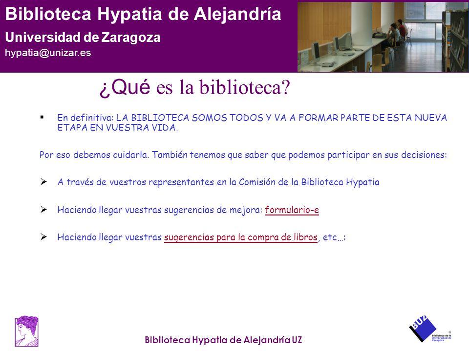 Biblioteca Hypatia de Alejandría UZ Biblioteca Hypatia de Alejandría Universidad de Zaragoza hypatia@unizar.es ¿Qué es la biblioteca? En definitiva: L
