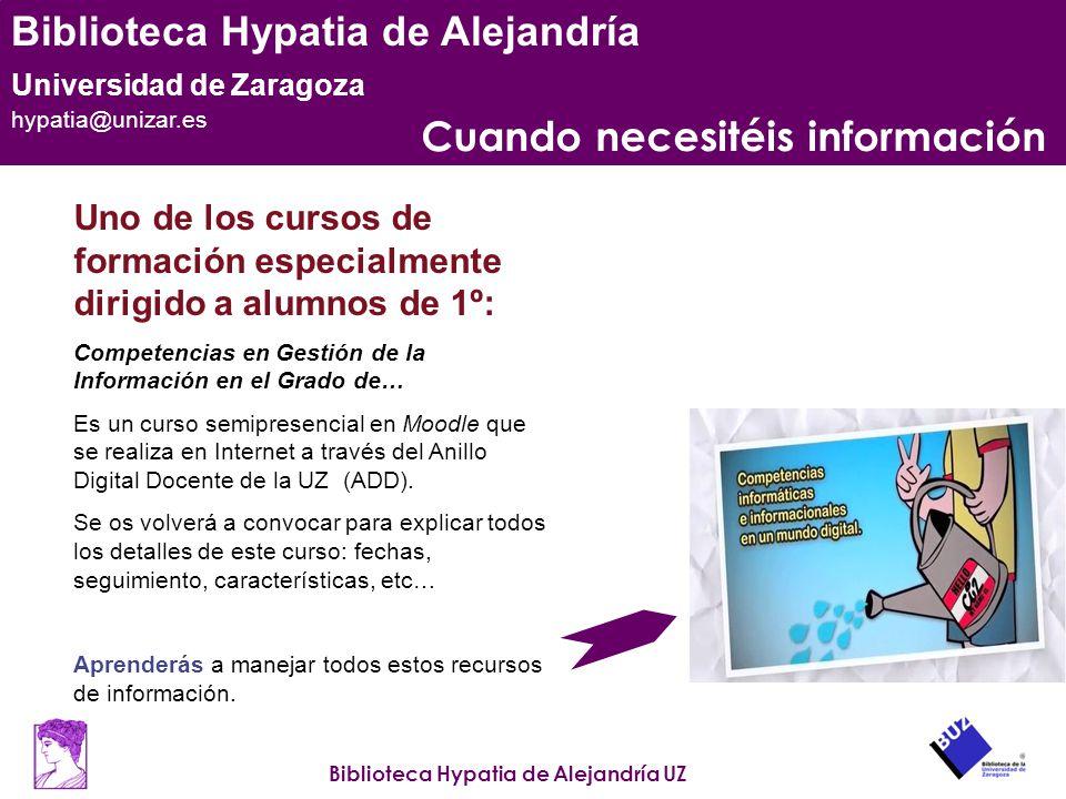 Biblioteca Hypatia de Alejandría UZ Biblioteca Hypatia de Alejandría Universidad de Zaragoza hypatia@unizar.es Cuando necesitéis información Uno de lo