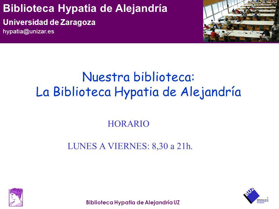 Biblioteca Hypatia de Alejandría UZ Biblioteca Hypatia de Alejandría Universidad de Zaragoza hypatia@unizar.es HORARIO LUNES A VIERNES: 8,30 a 21h. Nu