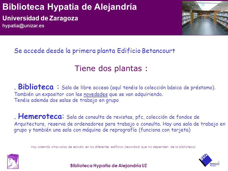 Biblioteca Hypatia de Alejandría UZ Biblioteca Hypatia de Alejandría Universidad de Zaragoza hypatia@unizar.es Se accede desde la primera planta Edifi