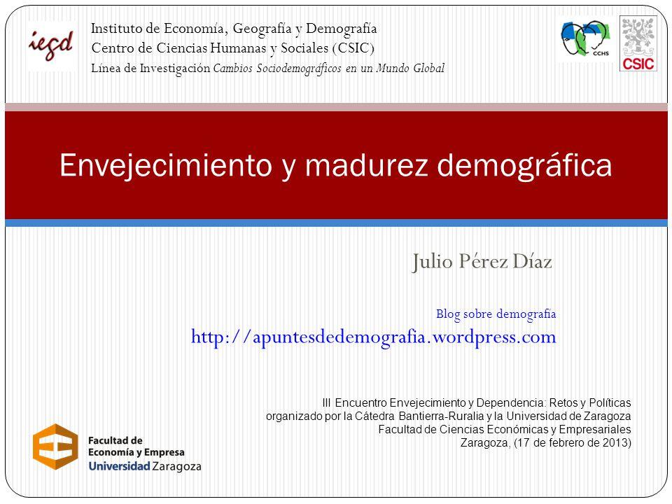 Julio Pérez Díaz Envejecimiento y madurez demográfica Instituto de Economía, Geografía y Demografía Centro de Ciencias Humanas y Sociales (CSIC) Línea