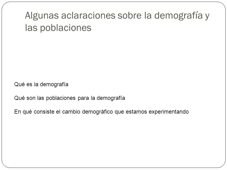 Algunas aclaraciones sobre la demografía y las poblaciones Qué es la demografía Qué son las poblaciones para la demografía En qué consiste el cambio d