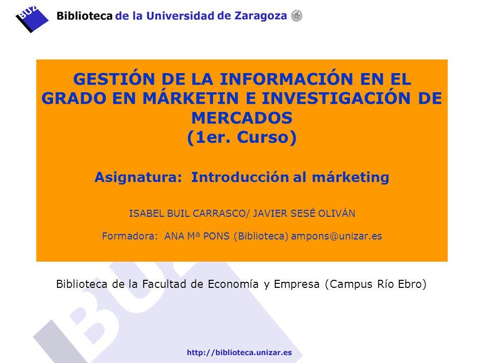 GESTIÓN DE LA INFORMACIÓN EN EL GRADO EN MÁRKETIN E INVESTIGACIÓN DE MERCADOS (1er. Curso) Asignatura: Introducción al márketing ISABEL BUIL CARRASCO/