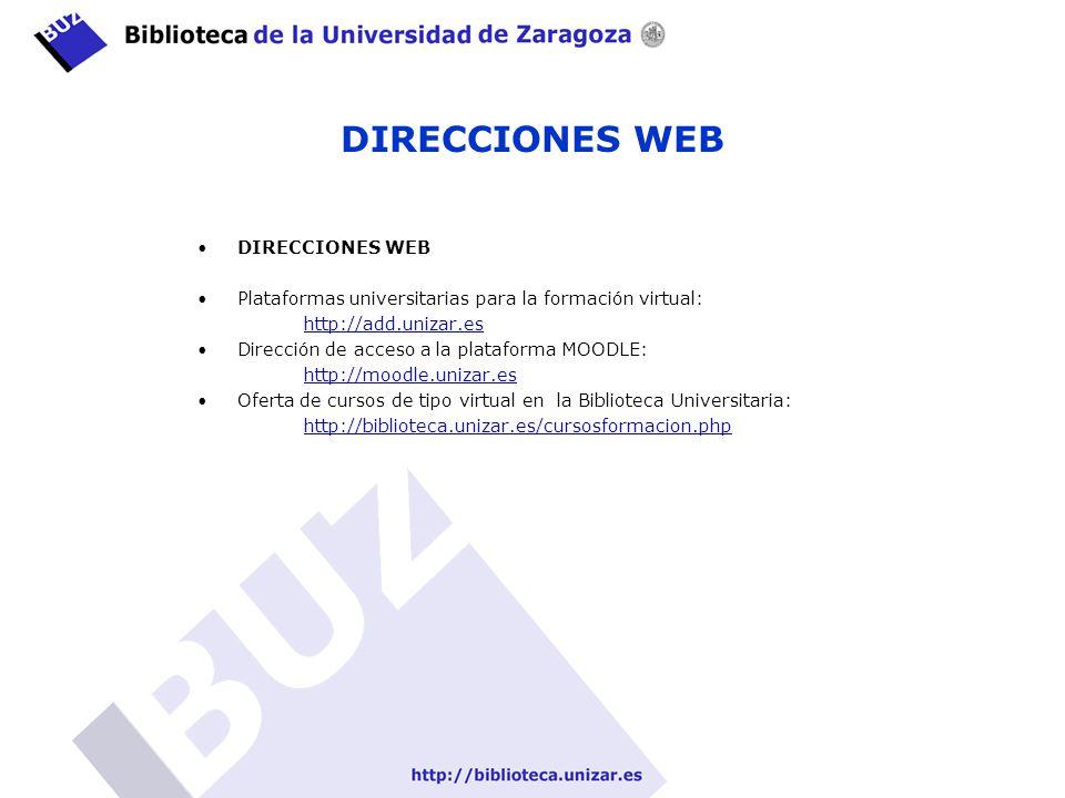 DIRECCIONES WEB Plataformas universitarias para la formación virtual: http://add.unizar.es Dirección de acceso a la plataforma MOODLE: http://moodle.u