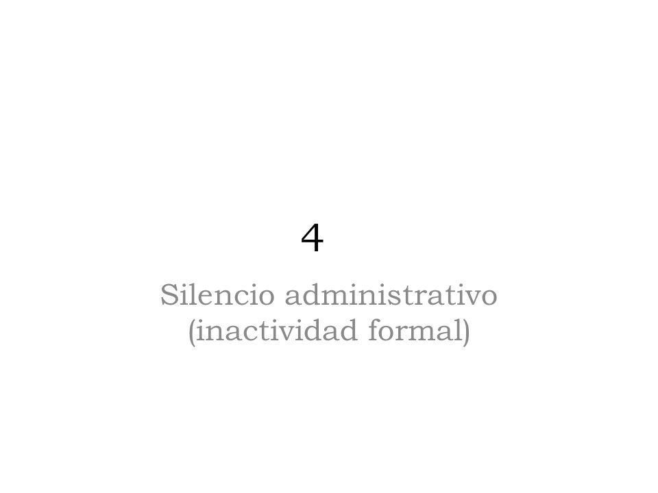 4 Silencio administrativo (inactividad formal)