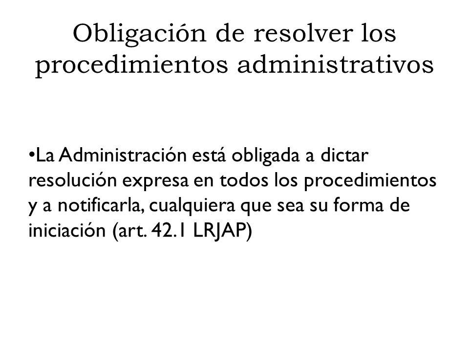 Obligación de resolver los procedimientos administrativos La Administración está obligada a dictar resolución expresa en todos los procedimientos y a