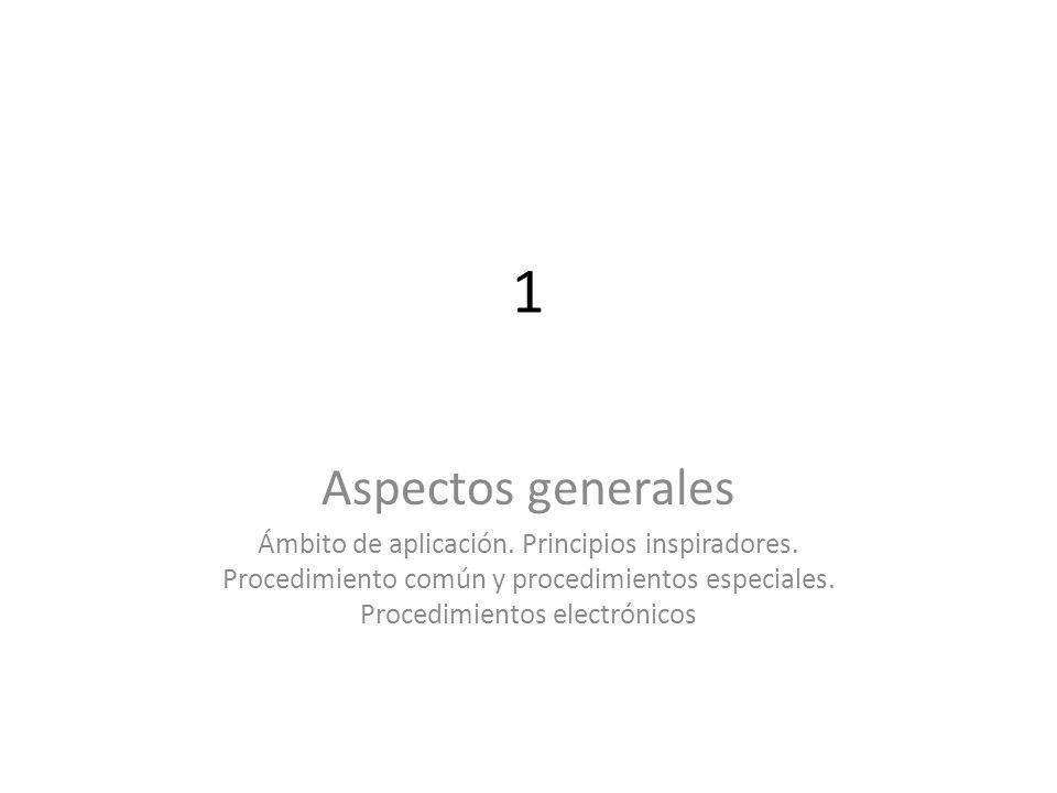 1 Aspectos generales Ámbito de aplicación. Principios inspiradores. Procedimiento común y procedimientos especiales. Procedimientos electrónicos