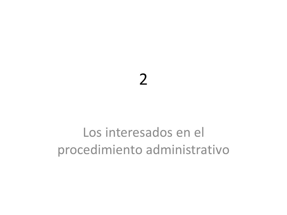 2 Los interesados en el procedimiento administrativo