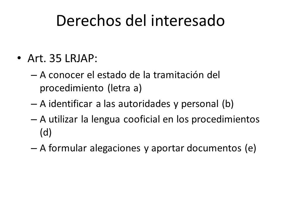 Derechos del interesado Art. 35 LRJAP: – A conocer el estado de la tramitación del procedimiento (letra a) – A identificar a las autoridades y persona