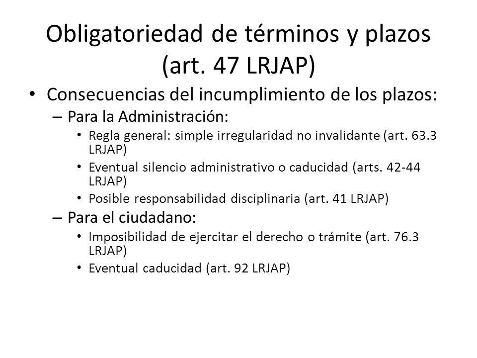 Obligatoriedad de términos y plazos (art. 47 LRJAP) Consecuencias del incumplimiento de los plazos: – Para la Administración: Regla general: simple ir