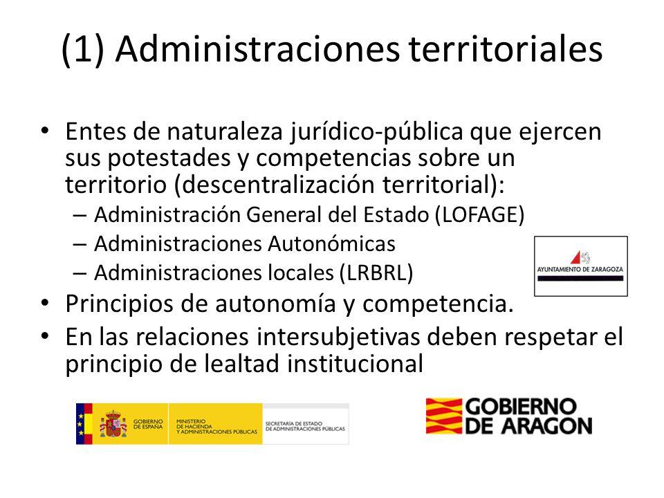 (1) Administraciones territoriales Entes de naturaleza jurídico-pública que ejercen sus potestades y competencias sobre un territorio (descentralizaci