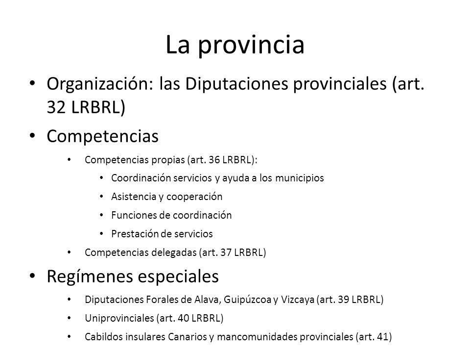 Organización: las Diputaciones provinciales (art. 32 LRBRL) Competencias Competencias propias (art. 36 LRBRL): Coordinación servicios y ayuda a los mu