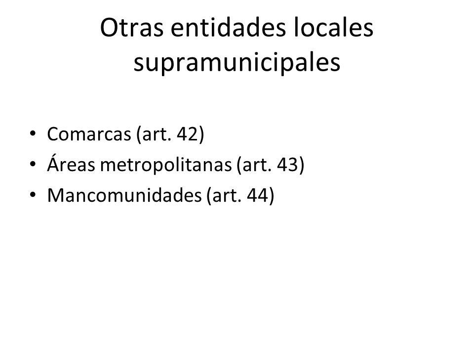 Otras entidades locales supramunicipales Comarcas (art. 42) Áreas metropolitanas (art. 43) Mancomunidades (art. 44)