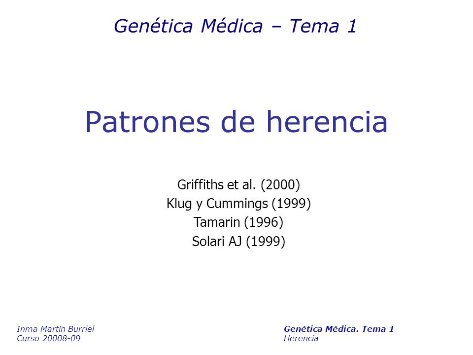 Patrones de herencia Genética Médica – Tema 1 Inma Martín Burriel Genética Médica. Tema 1 Curso 20008-09 Herencia Griffiths et al. (2000) Klug y Cummi