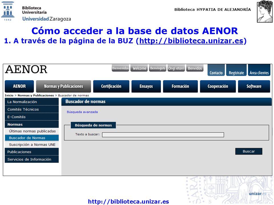 Biblioteca HYPATIA DE ALEJANDRÍA http://biblioteca.unizar.es Cómo acceder a la base de datos AENOR 1. A través de la página de la BUZ (http://bibliote