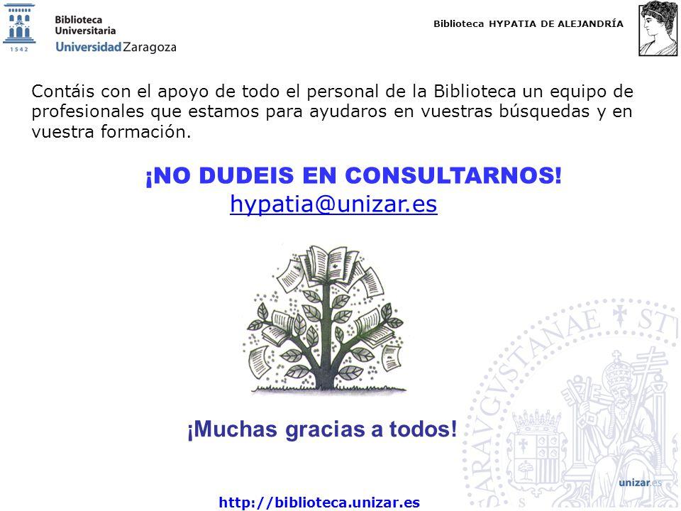 Biblioteca HYPATIA DE ALEJANDRÍA http://biblioteca.unizar.es Contáis con el apoyo de todo el personal de la Biblioteca un equipo de profesionales que