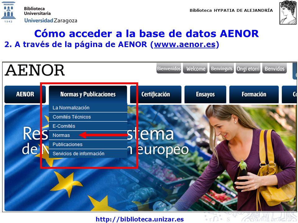 Biblioteca HYPATIA DE ALEJANDRÍA http://biblioteca.unizar.es Cómo acceder a la base de datos AENOR 2. A través de la página de AENOR (www.aenor.es)www