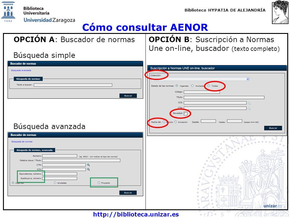Biblioteca HYPATIA DE ALEJANDRÍA http://biblioteca.unizar.es Cómo consultar AENOR OPCIÓN A: Buscador de normasOPCIÓN B: Suscripción a Normas Une on-li