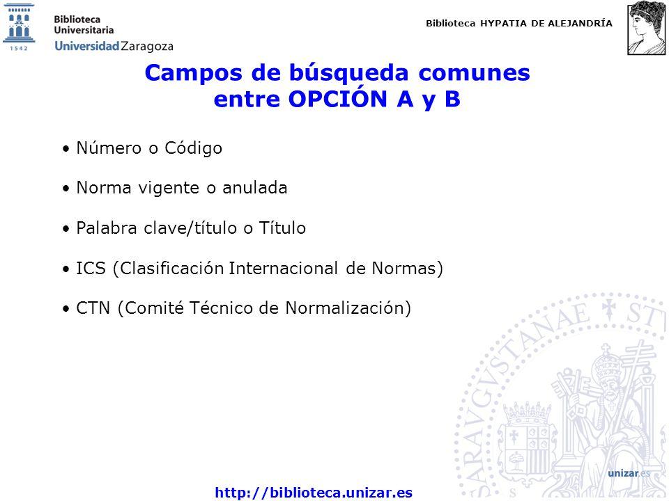 Biblioteca HYPATIA DE ALEJANDRÍA http://biblioteca.unizar.es Campos de búsqueda comunes entre OPCIÓN A y B Número o Código Norma vigente o anulada Pal