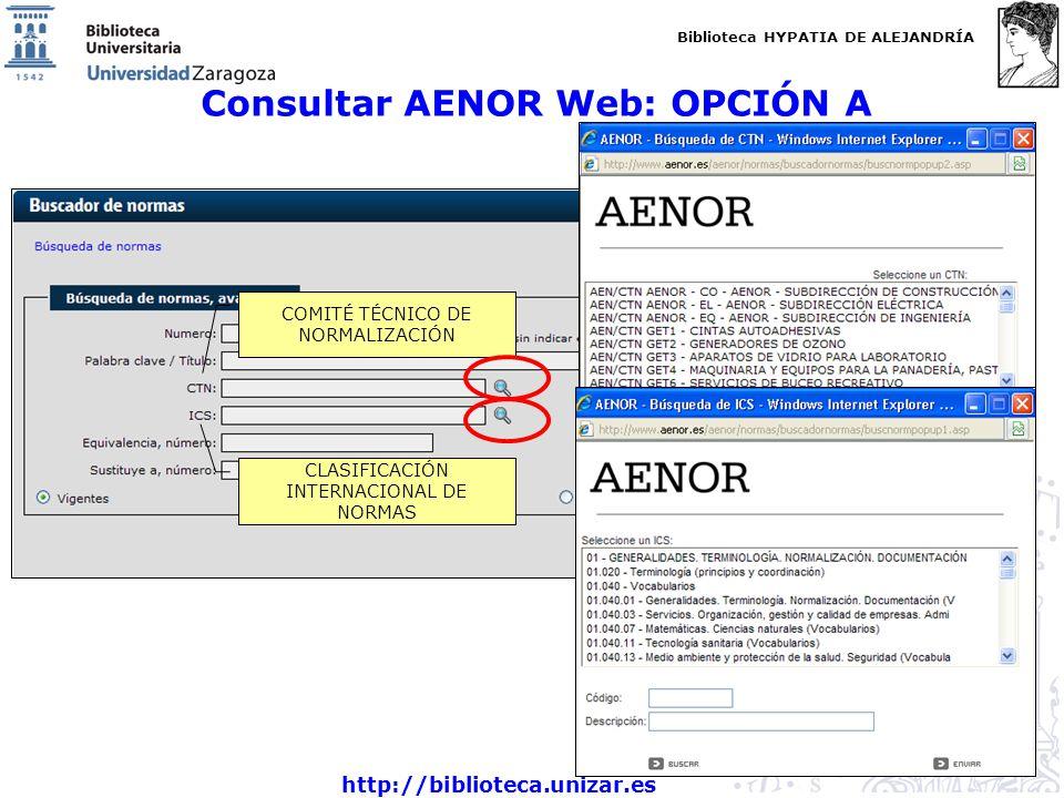 Biblioteca HYPATIA DE ALEJANDRÍA http://biblioteca.unizar.es Consultar AENOR Web: OPCIÓN A CLASIFICACIÓN INTERNACIONAL DE NORMAS COMITÉ TÉCNICO DE NOR