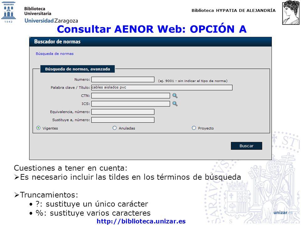 Biblioteca HYPATIA DE ALEJANDRÍA http://biblioteca.unizar.es Consultar AENOR Web: OPCIÓN A Cuestiones a tener en cuenta: Es necesario incluir las tild