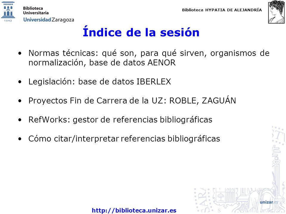 Biblioteca HYPATIA DE ALEJANDRÍA http://biblioteca.unizar.es Índice de la sesión Normas técnicas: qué son, para qué sirven, organismos de normalizació
