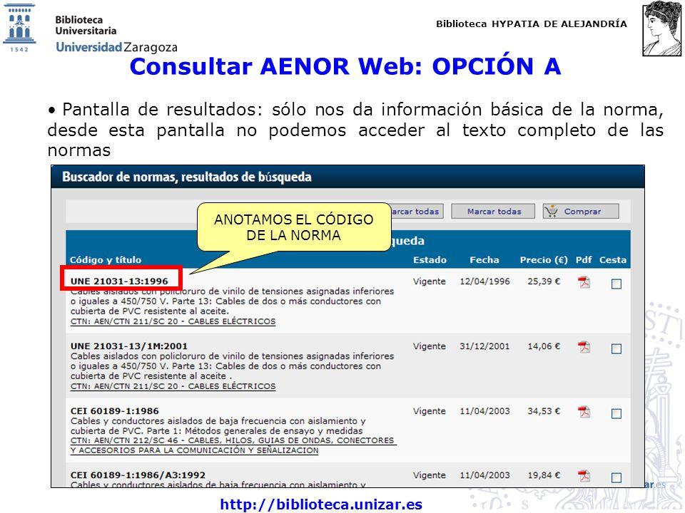 Biblioteca HYPATIA DE ALEJANDRÍA http://biblioteca.unizar.es Consultar AENOR Web: OPCIÓN A Pantalla de resultados: sólo nos da información básica de l