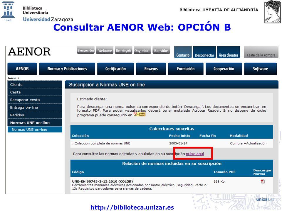 Biblioteca HYPATIA DE ALEJANDRÍA http://biblioteca.unizar.es Consultar AENOR Web: OPCIÓN B