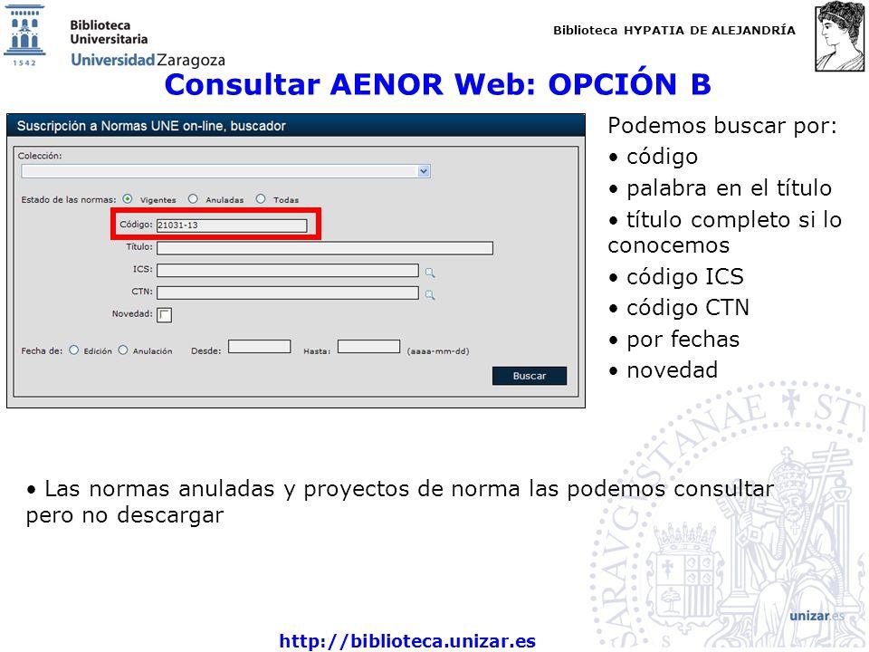 Biblioteca HYPATIA DE ALEJANDRÍA http://biblioteca.unizar.es Consultar AENOR Web: OPCIÓN B Podemos buscar por: código palabra en el título título comp
