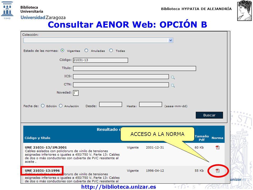 Biblioteca HYPATIA DE ALEJANDRÍA http://biblioteca.unizar.es Consultar AENOR Web: OPCIÓN B ACCESO A LA NORMA