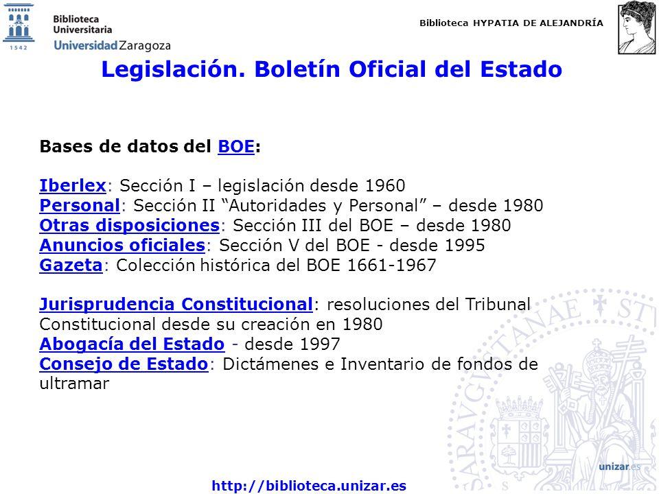 Biblioteca HYPATIA DE ALEJANDRÍA http://biblioteca.unizar.es Legislación. Boletín Oficial del Estado Bases de datos del BOE:BOE IberlexIberlex: Secció