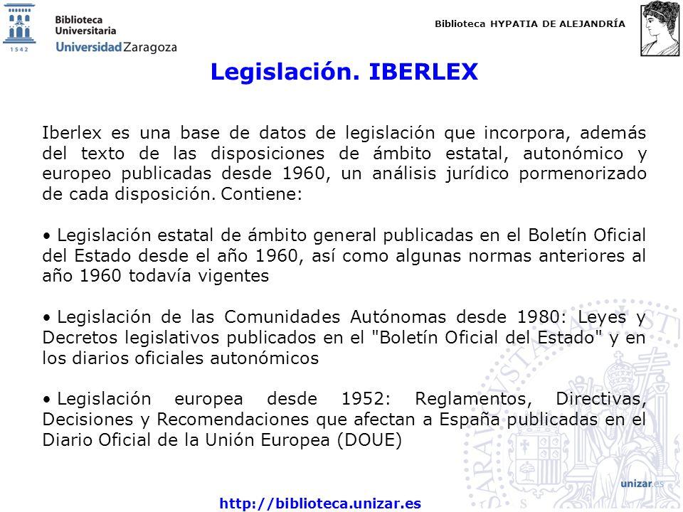 Biblioteca HYPATIA DE ALEJANDRÍA http://biblioteca.unizar.es Legislación. IBERLEX Iberlex es una base de datos de legislación que incorpora, además de