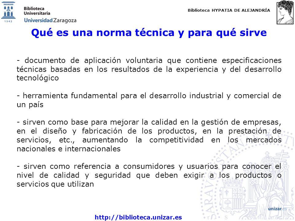Biblioteca HYPATIA DE ALEJANDRÍA http://biblioteca.unizar.es Qué es una norma técnica y para qué sirve - documento de aplicación voluntaria que contie
