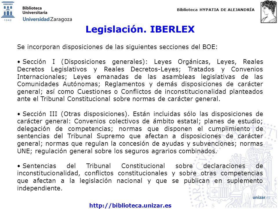 Biblioteca HYPATIA DE ALEJANDRÍA http://biblioteca.unizar.es Legislación. IBERLEX Se incorporan disposiciones de las siguientes secciones del BOE: Sec