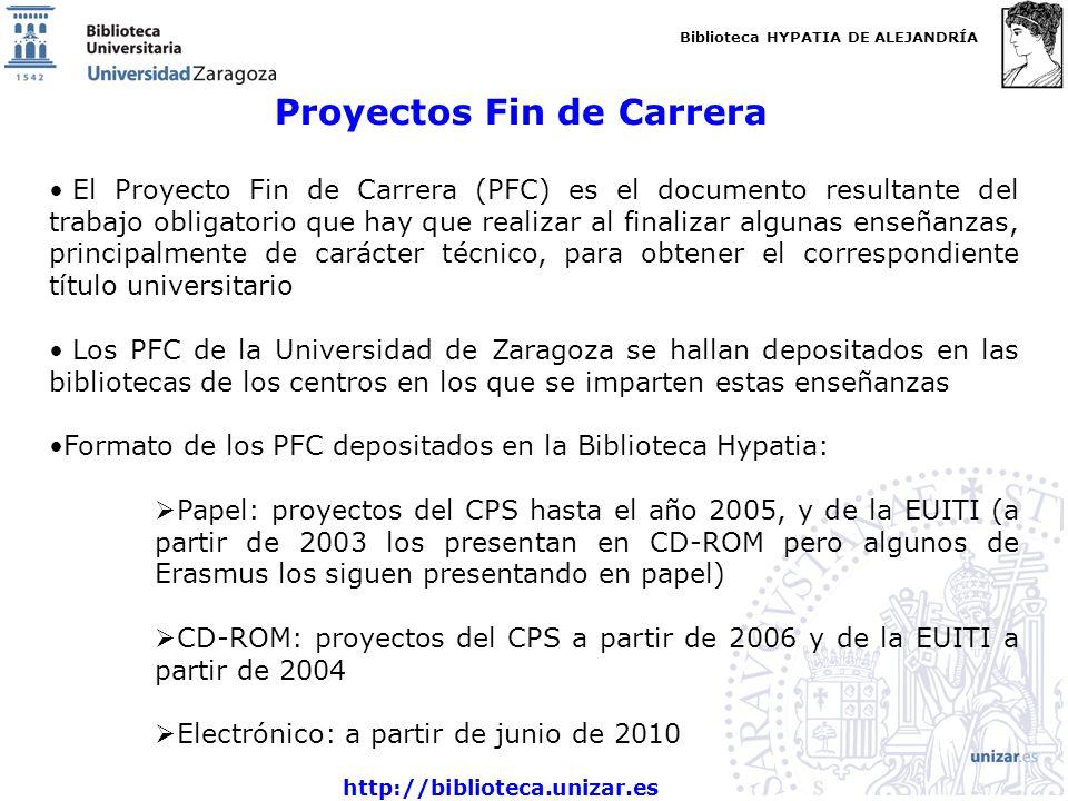 Biblioteca HYPATIA DE ALEJANDRÍA http://biblioteca.unizar.es Proyectos Fin de Carrera El Proyecto Fin de Carrera (PFC) es el documento resultante del
