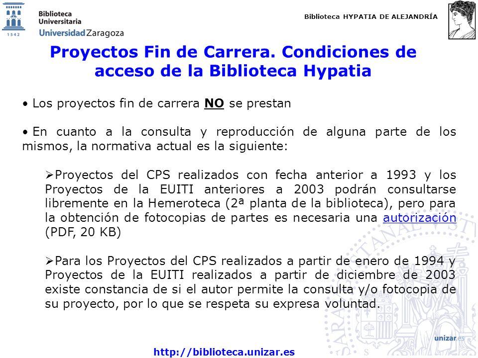 Biblioteca HYPATIA DE ALEJANDRÍA http://biblioteca.unizar.es Proyectos Fin de Carrera. Condiciones de acceso de la Biblioteca Hypatia Los proyectos fi
