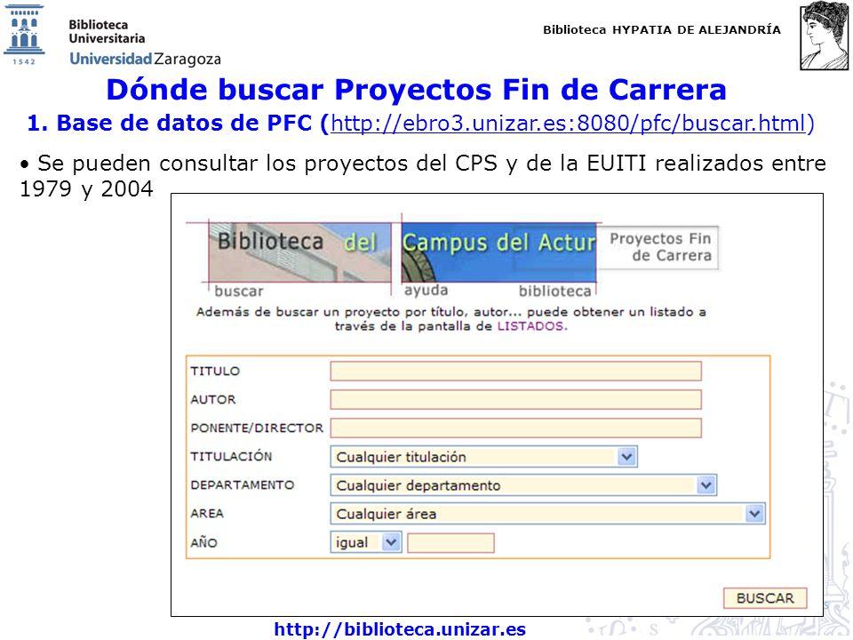 Biblioteca HYPATIA DE ALEJANDRÍA http://biblioteca.unizar.es Dónde buscar Proyectos Fin de Carrera 1. Base de datos de PFC (http://ebro3.unizar.es:808