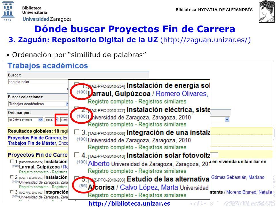 Biblioteca HYPATIA DE ALEJANDRÍA http://biblioteca.unizar.es Dónde buscar Proyectos Fin de Carrera 3. Zaguán: Repositorio Digital de la UZ (http://zag
