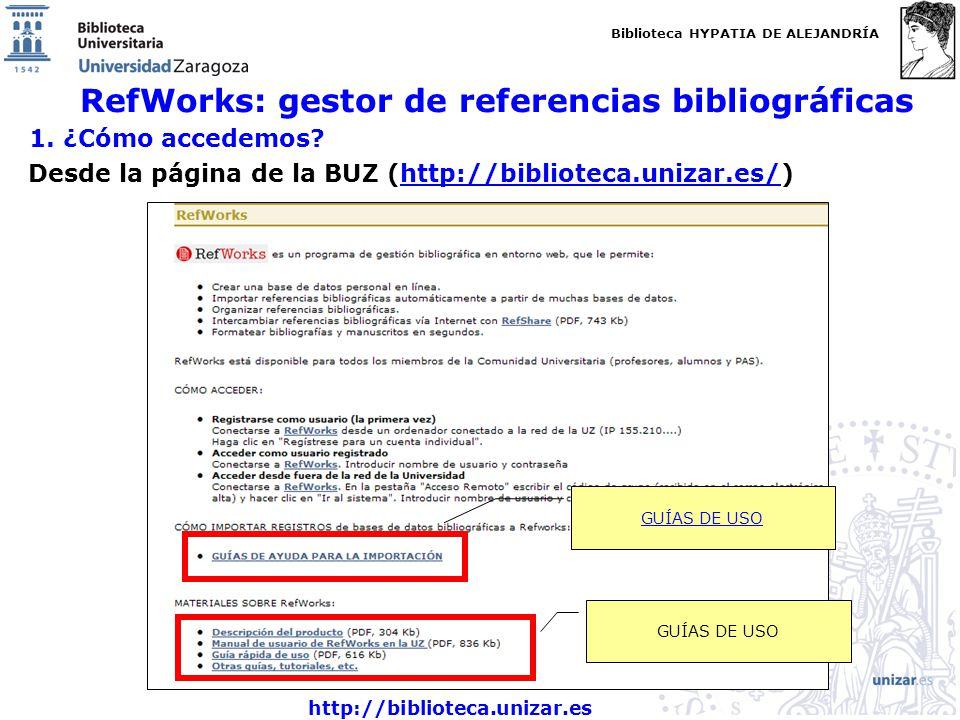 Biblioteca HYPATIA DE ALEJANDRÍA http://biblioteca.unizar.es RefWorks: gestor de referencias bibliográficas 1. ¿Cómo accedemos? Desde la página de la
