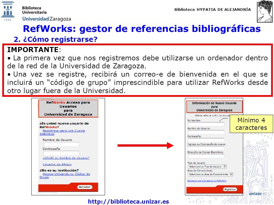 Biblioteca HYPATIA DE ALEJANDRÍA http://biblioteca.unizar.es RefWorks: gestor de referencias bibliográficas 2. ¿Cómo registrarse? IMPORTANTE: La prime