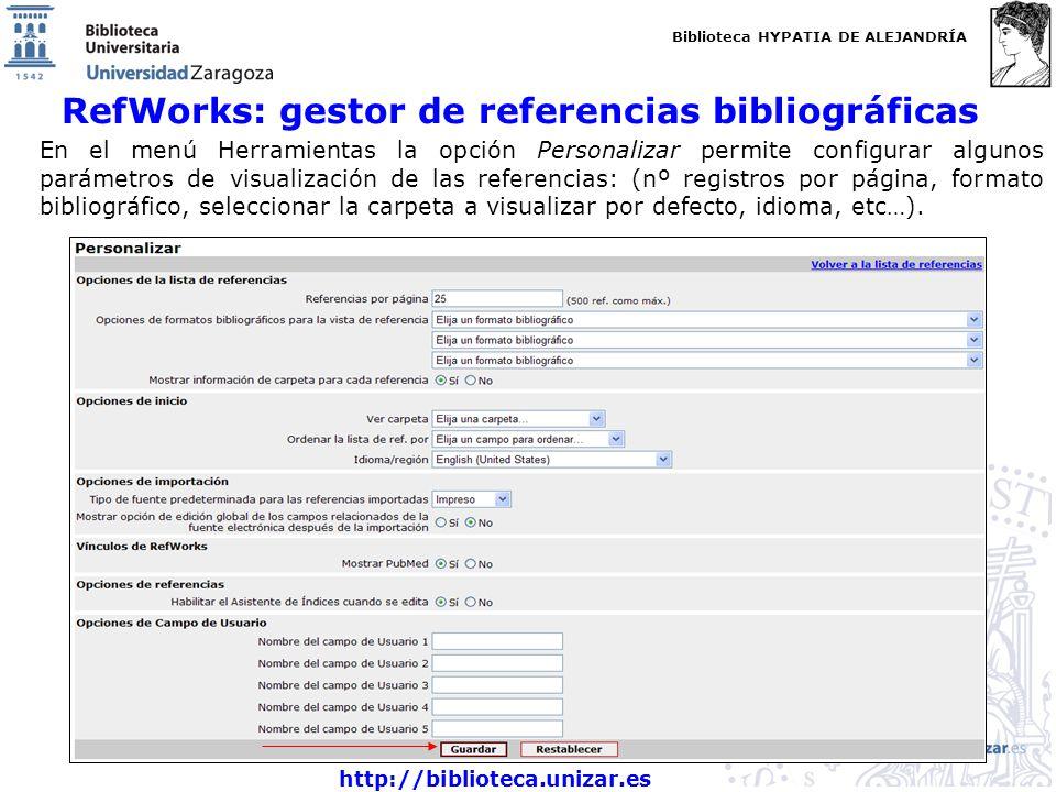 Biblioteca HYPATIA DE ALEJANDRÍA http://biblioteca.unizar.es RefWorks: gestor de referencias bibliográficas En el menú Herramientas la opción Personal