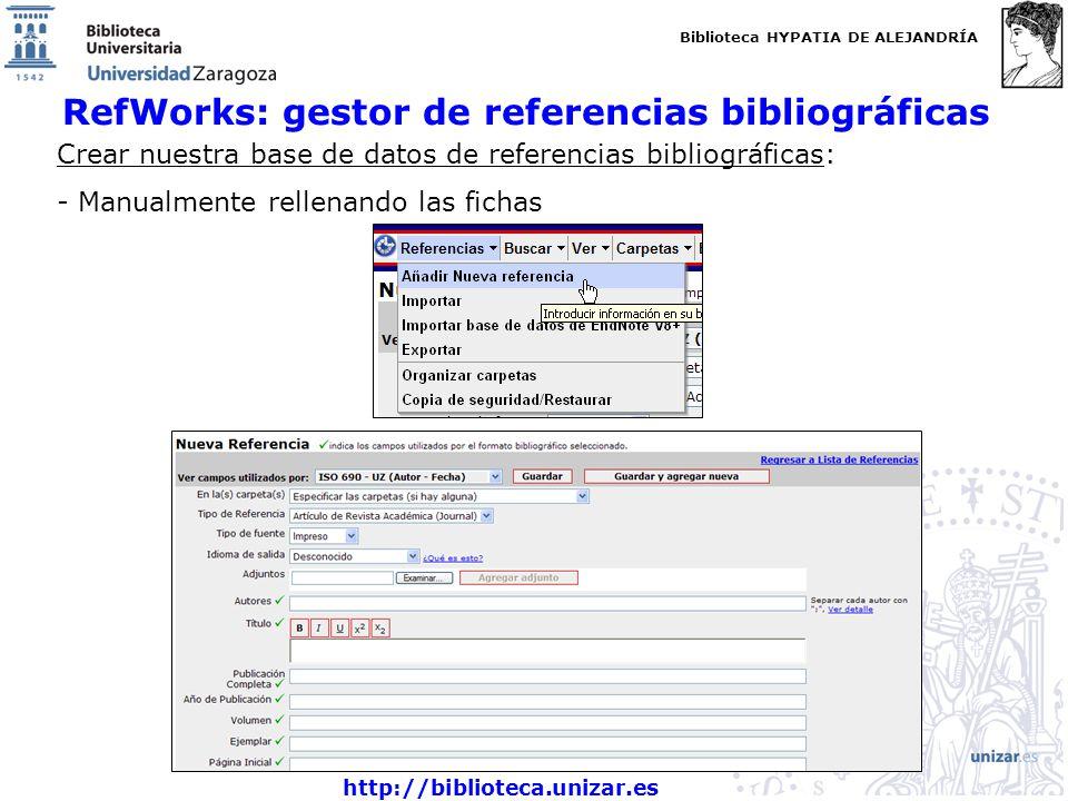 Biblioteca HYPATIA DE ALEJANDRÍA http://biblioteca.unizar.es RefWorks: gestor de referencias bibliográficas Crear nuestra base de datos de referencias