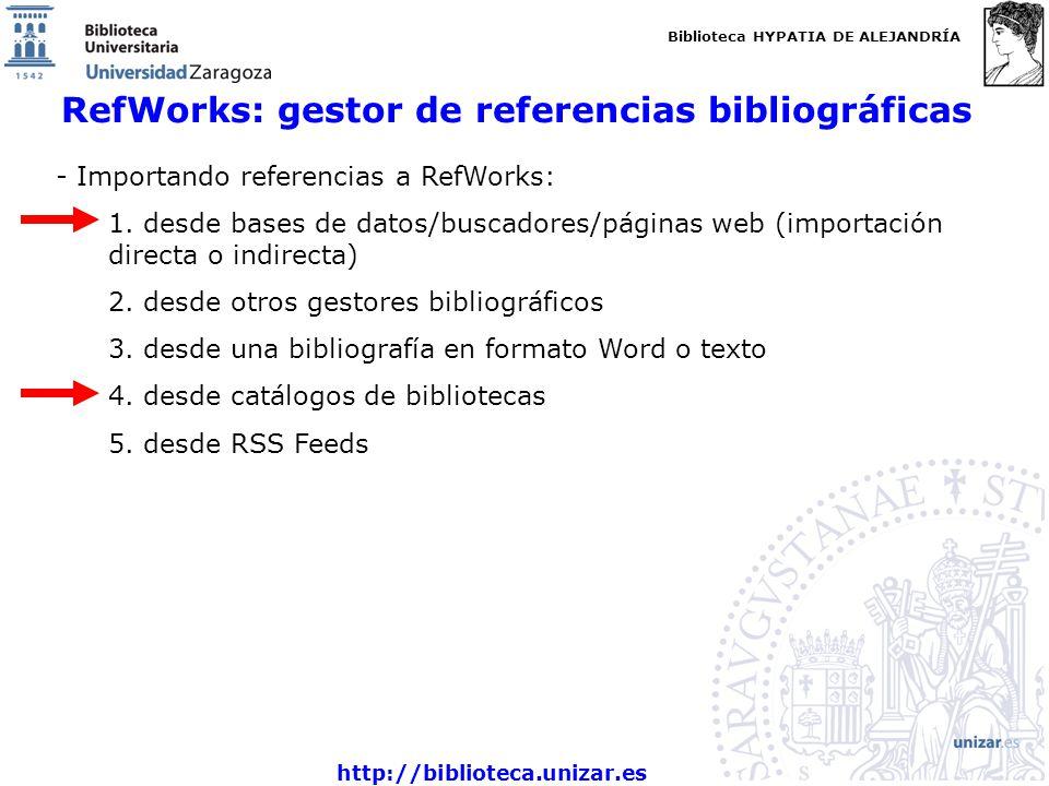 Biblioteca HYPATIA DE ALEJANDRÍA http://biblioteca.unizar.es RefWorks: gestor de referencias bibliográficas - Importando referencias a RefWorks: 1.