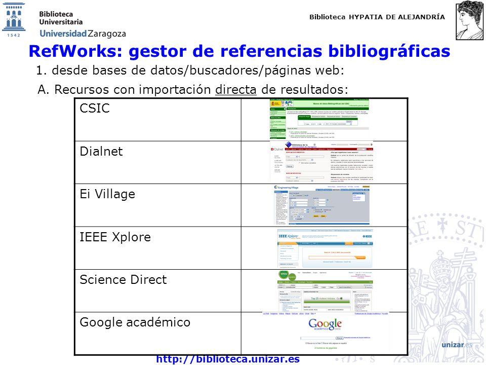 Biblioteca HYPATIA DE ALEJANDRÍA http://biblioteca.unizar.es RefWorks: gestor de referencias bibliográficas 1. desde bases de datos/buscadores/páginas
